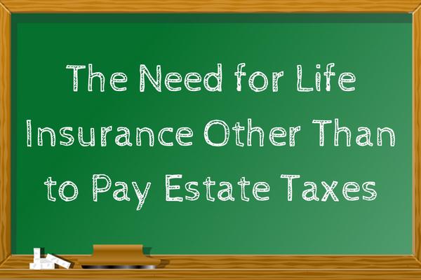 Advanced Sales- The Need for Life Insurance Other Than to Pay Estate Taxes.png
